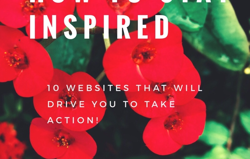 How to stay inspired : 10 websites that will drive you to takeACTION!